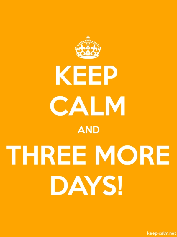 KEEP CALM AND THREE MORE DAYS! - white/orange - Default (600x800)