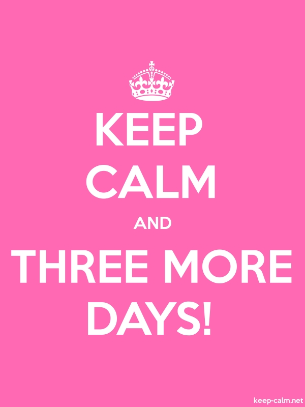 KEEP CALM AND THREE MORE DAYS! - white/pink - Default (600x800)