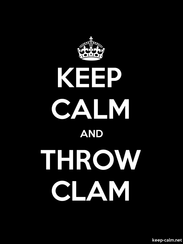 KEEP CALM AND THROW CLAM - white/black - Default (600x800)