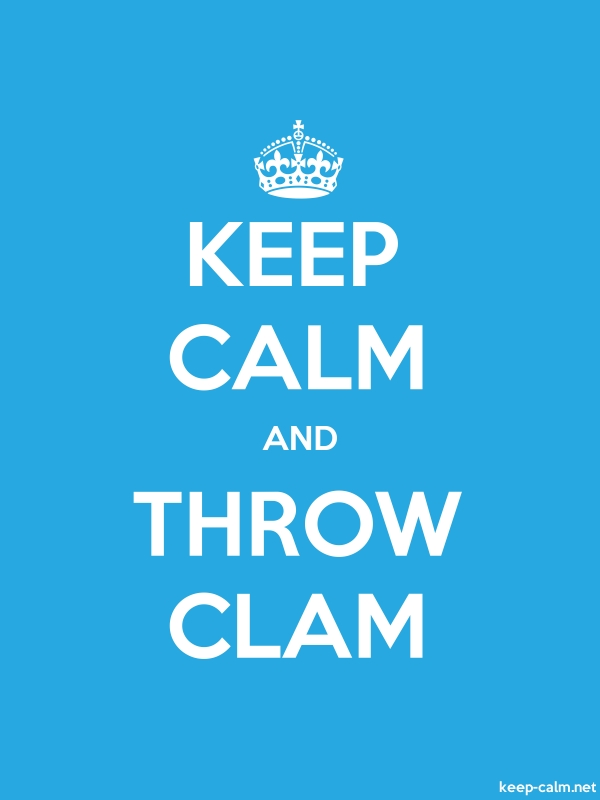 KEEP CALM AND THROW CLAM - white/blue - Default (600x800)
