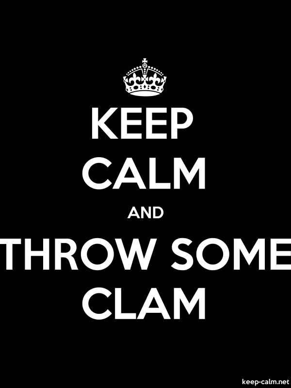 KEEP CALM AND THROW SOME CLAM - white/black - Default (600x800)