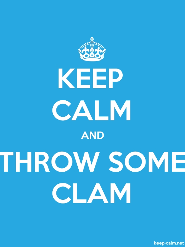 KEEP CALM AND THROW SOME CLAM - white/blue - Default (600x800)