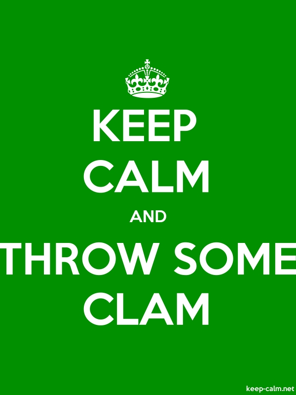 KEEP CALM AND THROW SOME CLAM - white/green - Default (600x800)