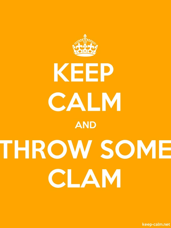 KEEP CALM AND THROW SOME CLAM - white/orange - Default (600x800)