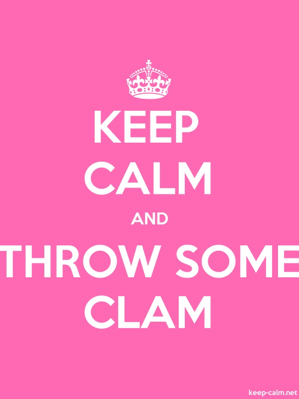 KEEP CALM AND THROW SOME CLAM - white/pink - Default (600x800)