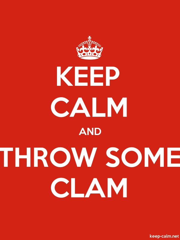 KEEP CALM AND THROW SOME CLAM - white/red - Default (600x800)