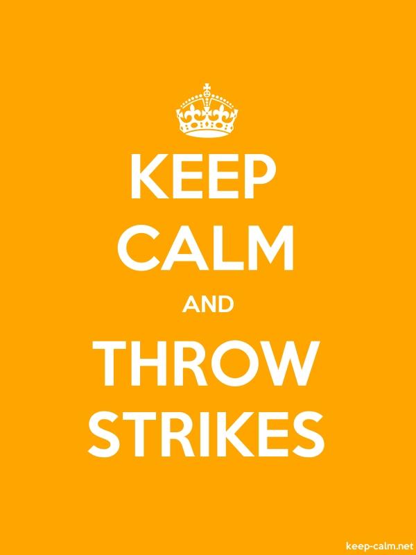 KEEP CALM AND THROW STRIKES - white/orange - Default (600x800)