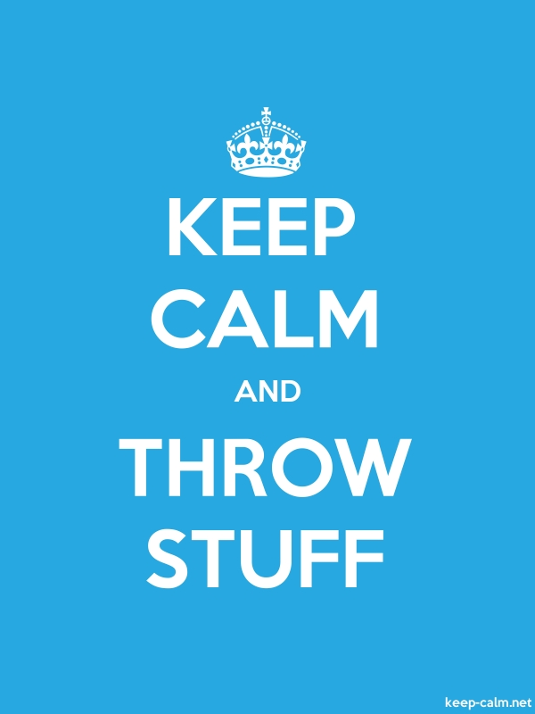 KEEP CALM AND THROW STUFF - white/blue - Default (600x800)