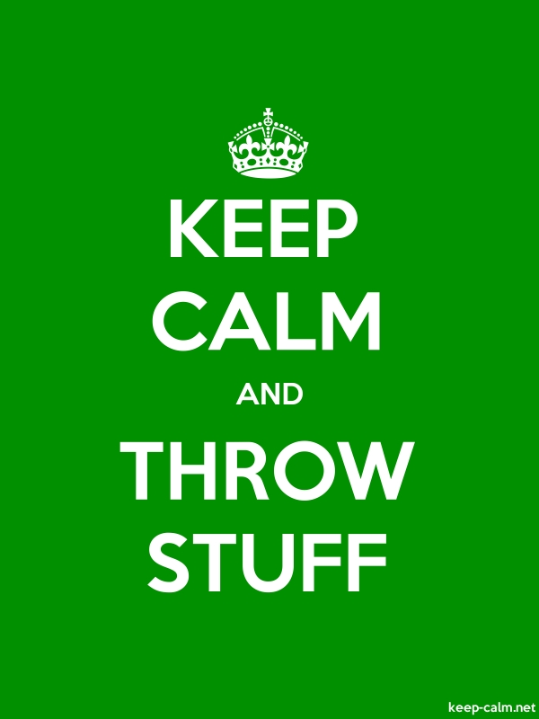 KEEP CALM AND THROW STUFF - white/green - Default (600x800)
