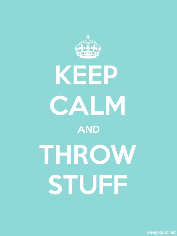 KEEP CALM AND THROW STUFF - white/lightblue - Default (600x800)
