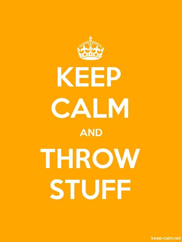 KEEP CALM AND THROW STUFF - white/orange - Default (600x800)
