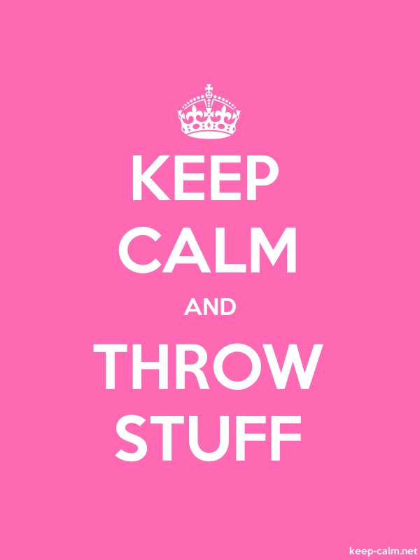 KEEP CALM AND THROW STUFF - white/pink - Default (600x800)