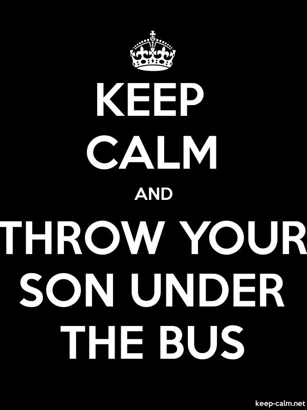 KEEP CALM AND THROW YOUR SON UNDER THE BUS - white/black - Default (600x800)
