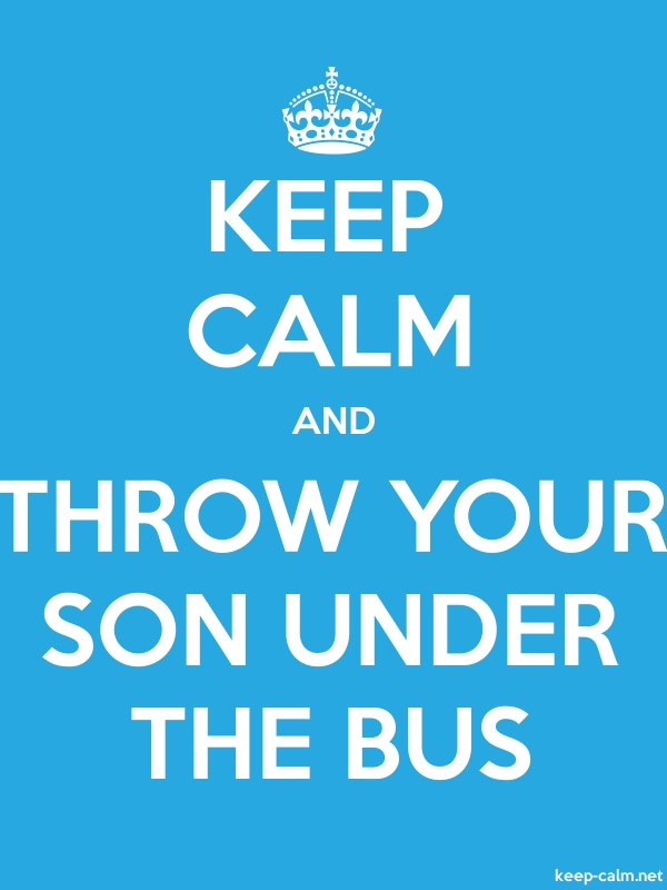 KEEP CALM AND THROW YOUR SON UNDER THE BUS - white/blue - Default (600x800)