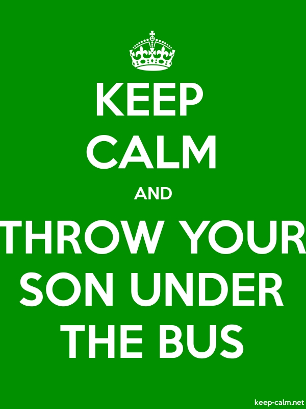 KEEP CALM AND THROW YOUR SON UNDER THE BUS - white/green - Default (600x800)