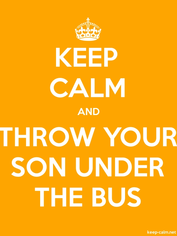 KEEP CALM AND THROW YOUR SON UNDER THE BUS - white/orange - Default (600x800)