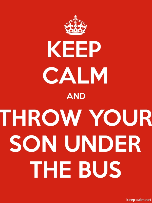 KEEP CALM AND THROW YOUR SON UNDER THE BUS - white/red - Default (600x800)