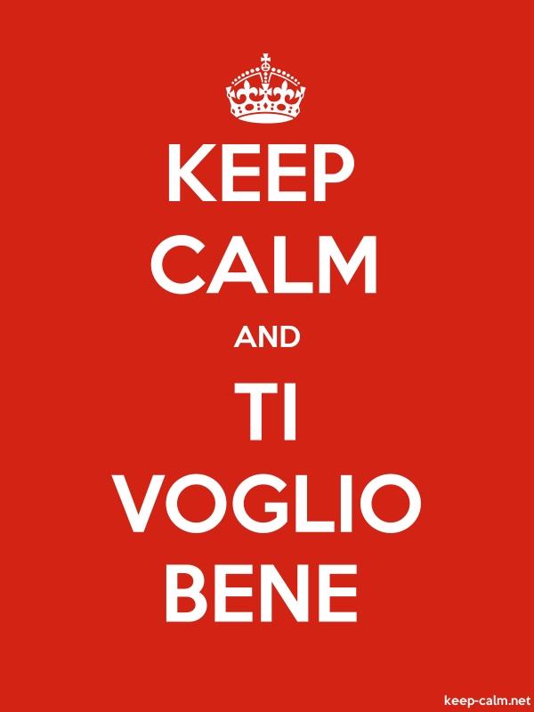 KEEP CALM AND TI VOGLIO BENE - white/red - Default (600x800)