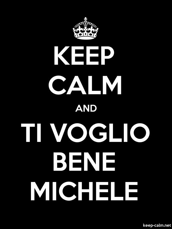 KEEP CALM AND TI VOGLIO BENE MICHELE - white/black - Default (600x800)