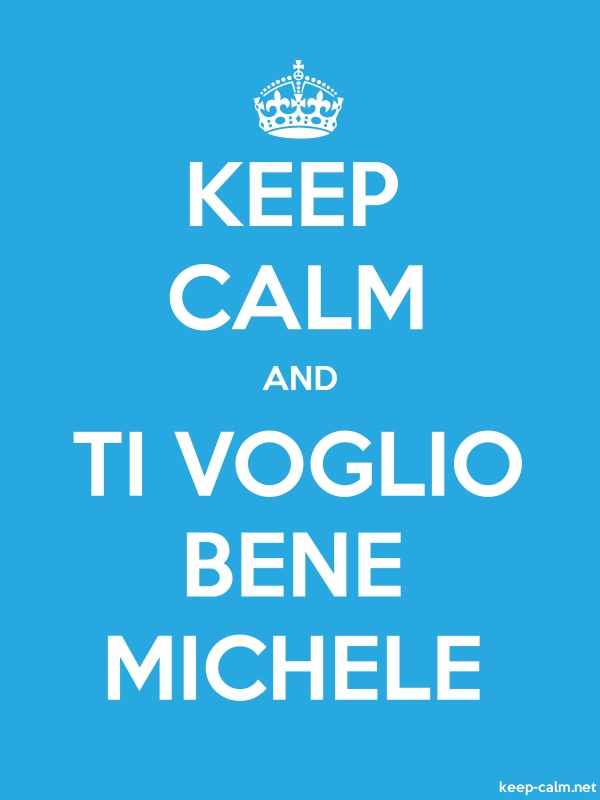 KEEP CALM AND TI VOGLIO BENE MICHELE - white/blue - Default (600x800)