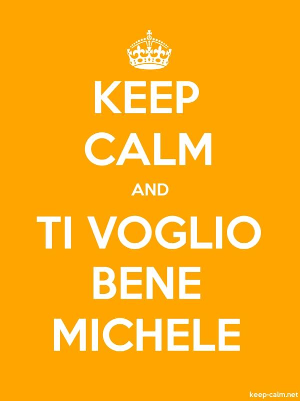 KEEP CALM AND TI VOGLIO BENE MICHELE - white/orange - Default (600x800)