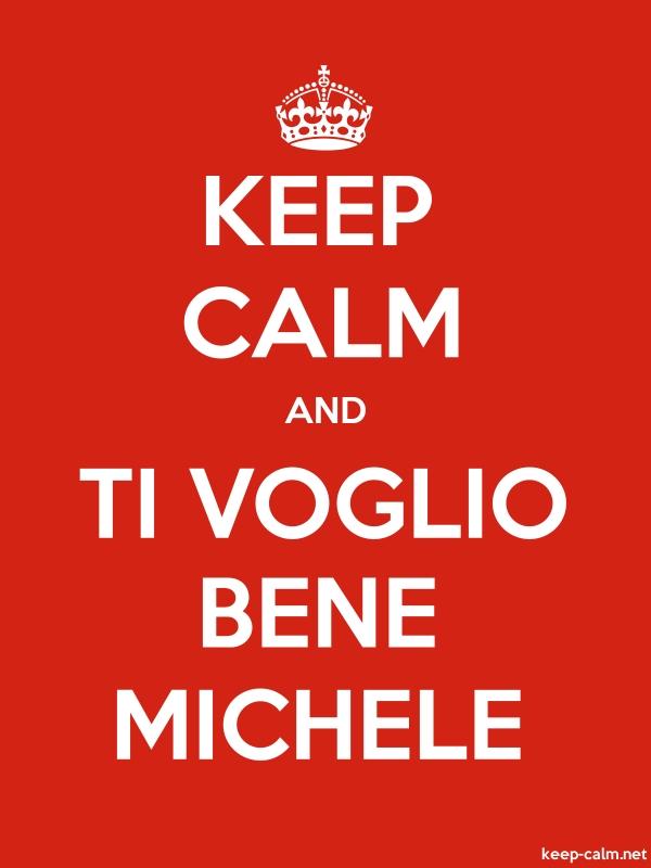 KEEP CALM AND TI VOGLIO BENE MICHELE - white/red - Default (600x800)