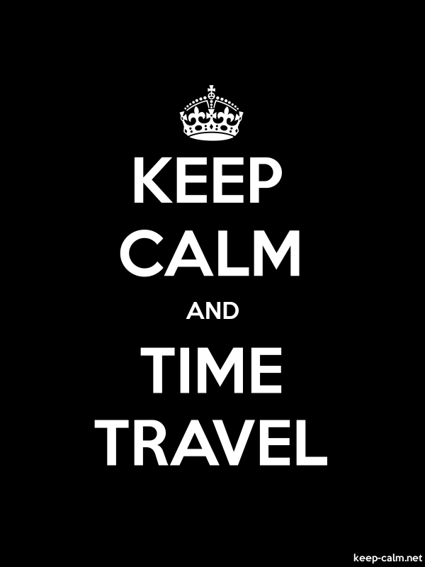 KEEP CALM AND TIME TRAVEL - white/black - Default (600x800)