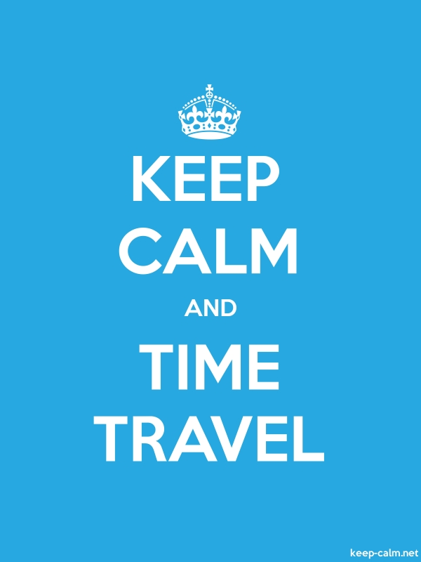 KEEP CALM AND TIME TRAVEL - white/blue - Default (600x800)