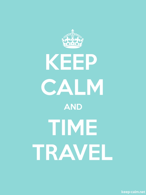 KEEP CALM AND TIME TRAVEL - white/lightblue - Default (600x800)