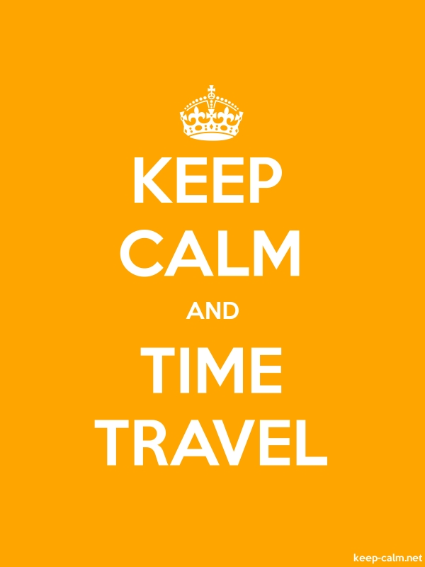 KEEP CALM AND TIME TRAVEL - white/orange - Default (600x800)