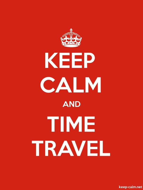 KEEP CALM AND TIME TRAVEL - white/red - Default (600x800)