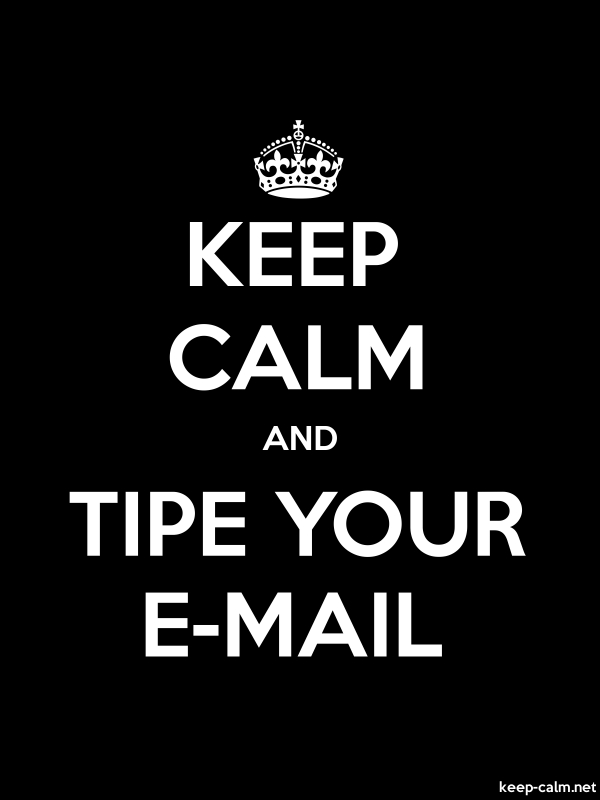 KEEP CALM AND TIPE YOUR E-MAIL - white/black - Default (600x800)