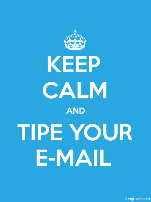 KEEP CALM AND TIPE YOUR E-MAIL - white/blue - Default (600x800)