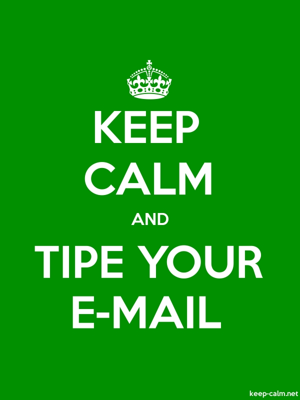 KEEP CALM AND TIPE YOUR E-MAIL - white/green - Default (600x800)