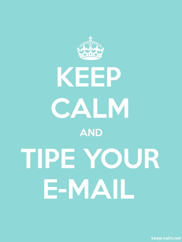 KEEP CALM AND TIPE YOUR E-MAIL - white/lightblue - Default (600x800)