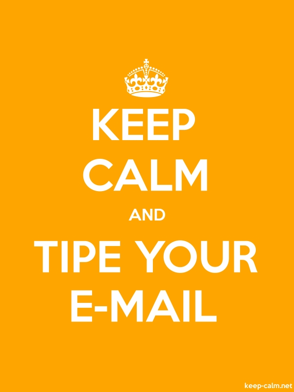 KEEP CALM AND TIPE YOUR E-MAIL - white/orange - Default (600x800)
