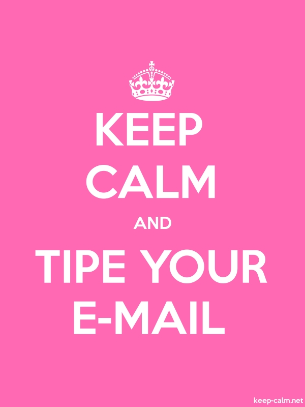 KEEP CALM AND TIPE YOUR E-MAIL - white/pink - Default (600x800)