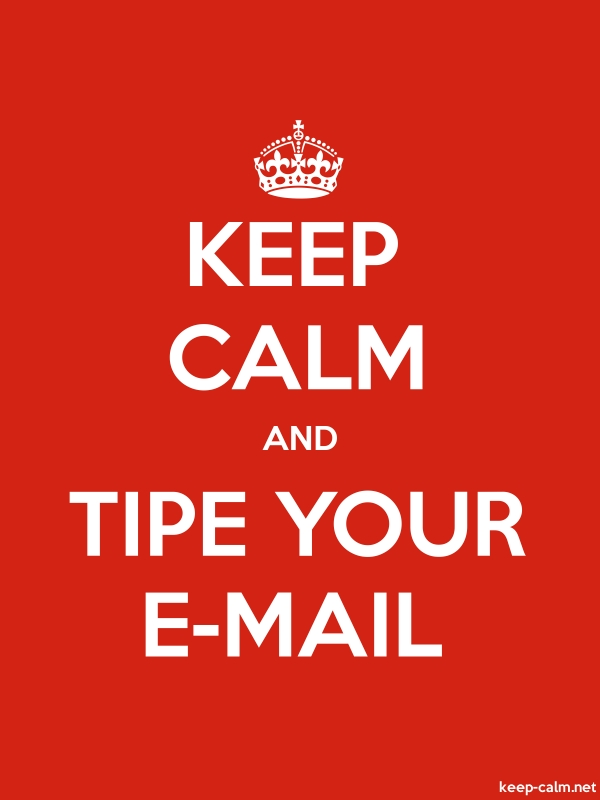 KEEP CALM AND TIPE YOUR E-MAIL - white/red - Default (600x800)
