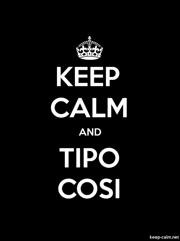 KEEP CALM AND TIPO COSI - white/black - Default (600x800)