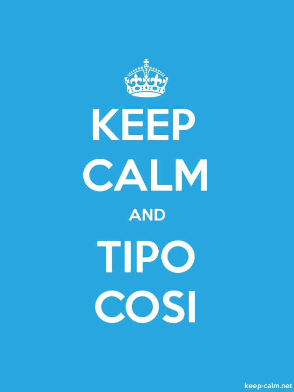 KEEP CALM AND TIPO COSI - white/blue - Default (600x800)