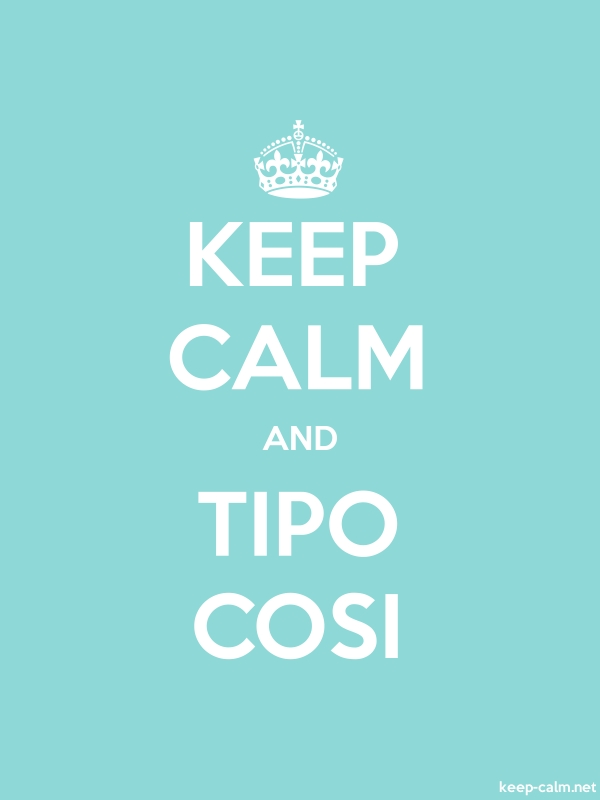 KEEP CALM AND TIPO COSI - white/lightblue - Default (600x800)