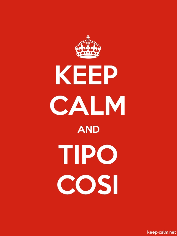 KEEP CALM AND TIPO COSI - white/red - Default (600x800)