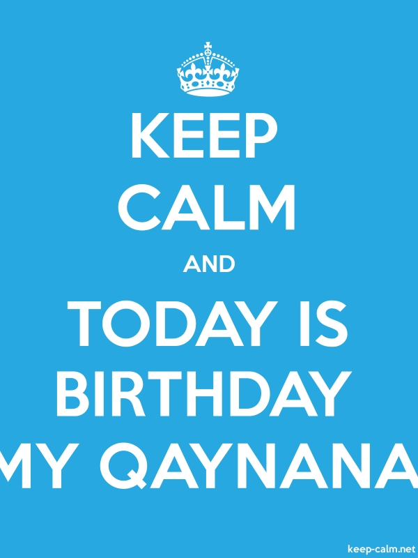 KEEP CALM AND TODAY IS BIRTHDAY MY QAYNANA - white/blue - Default (600x800)