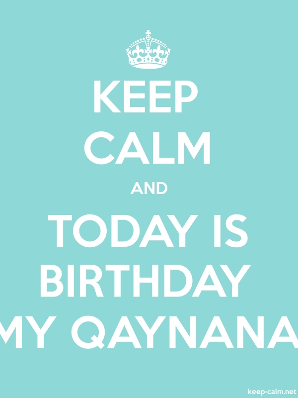 KEEP CALM AND TODAY IS BIRTHDAY MY QAYNANA - white/lightblue - Default (600x800)