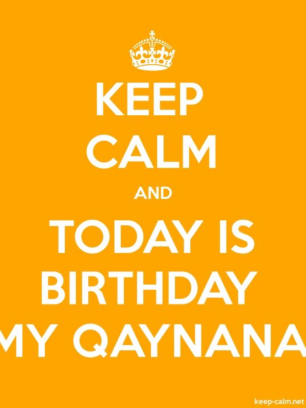 KEEP CALM AND TODAY IS BIRTHDAY MY QAYNANA - white/orange - Default (600x800)