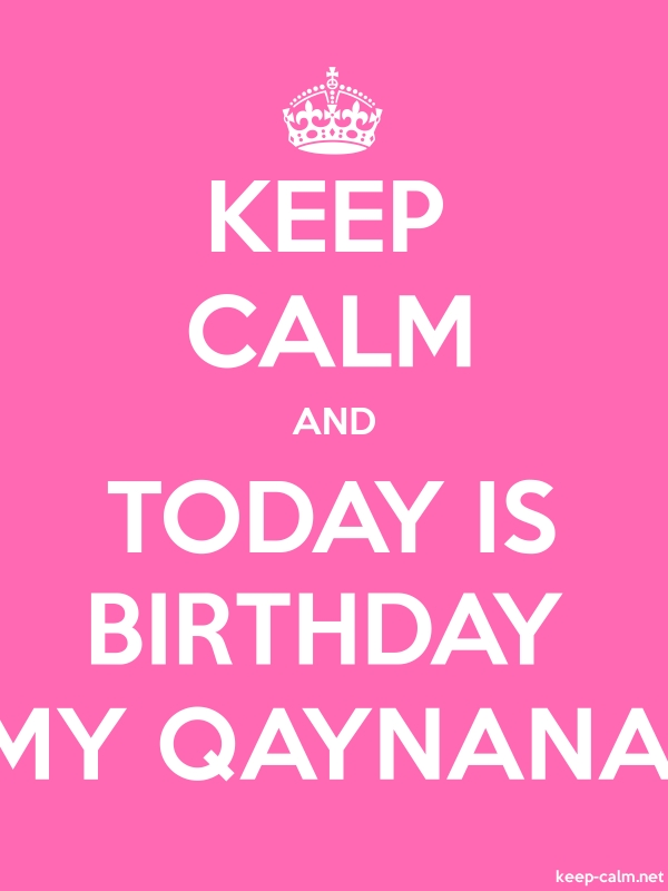 KEEP CALM AND TODAY IS BIRTHDAY MY QAYNANA - white/pink - Default (600x800)
