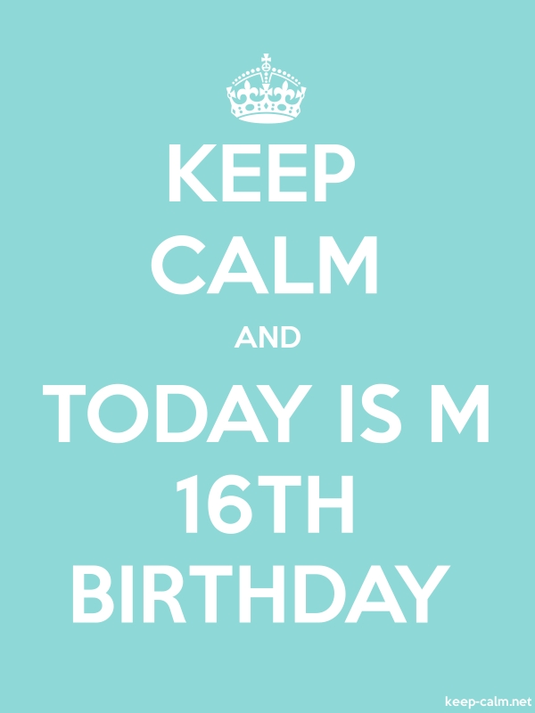 KEEP CALM AND TODAY IS M 16TH BIRTHDAY - white/lightblue - Default (600x800)