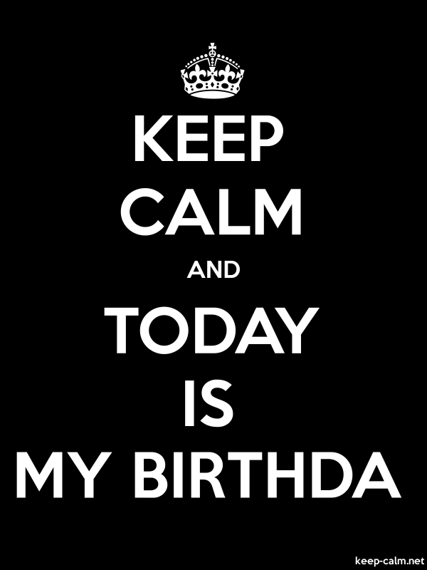 KEEP CALM AND TODAY IS MY BIRTHDA - white/black - Default (600x800)