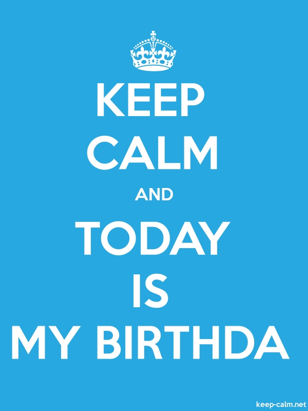 KEEP CALM AND TODAY IS MY BIRTHDA - white/blue - Default (600x800)