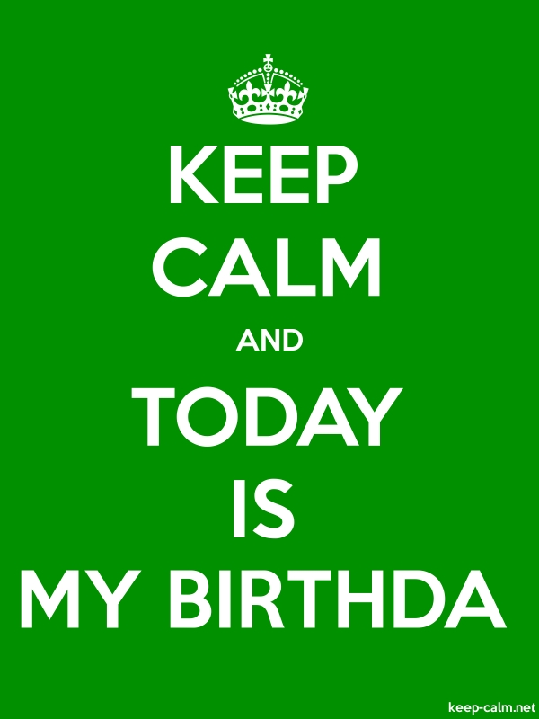 KEEP CALM AND TODAY IS MY BIRTHDA - white/green - Default (600x800)